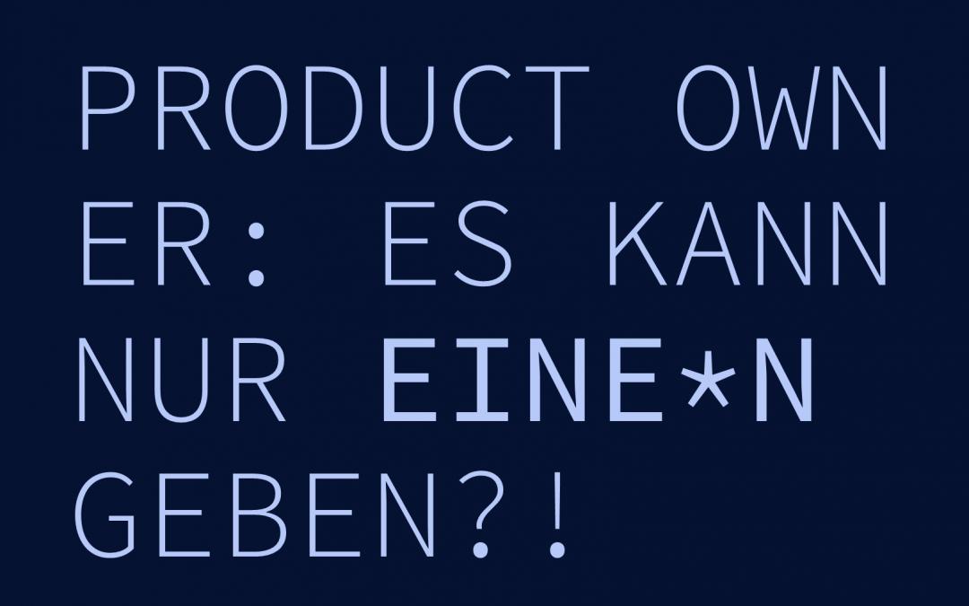 Product Owner: Es kann nur eine*n geben!?