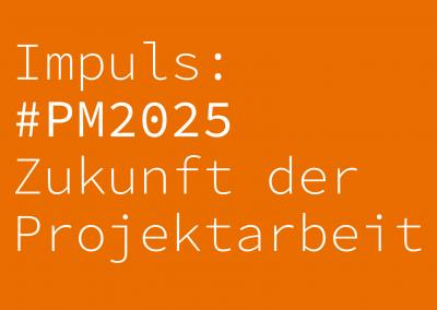 Impuls: #PM2025 – Zukunft der Projektarbeit