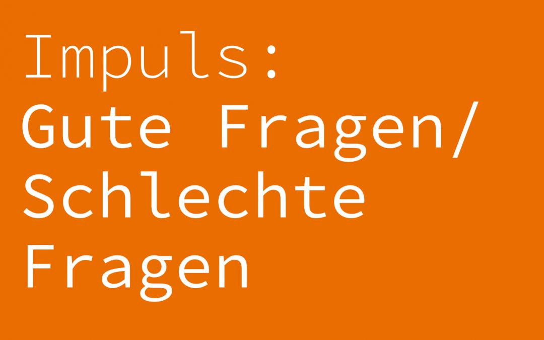Impuls: Gute Fragen/ Schlechte Fragen – Agile Innovation