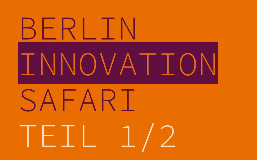 Berlin Innovation Safari – Tag 1