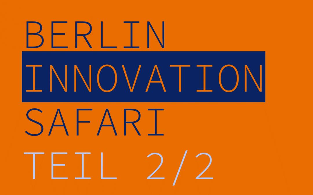 Berlin Innovation Safari – Tag 2
